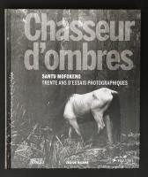 Chasseur d'ombres: trente ans d'essais photographiques