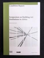 Condition Report: Symposium on Building Art Institutions in Africa