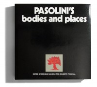Pasolini's Bodies and Places. Edited by Michele Mancini and Giuseppe Perrella