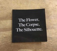 The Flower, The Corpse, The Silhouette.