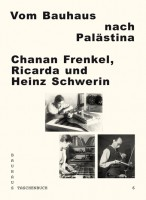 Bauhaus #6: Vom Bauhaus nach Palästina. Chanan Frenkel, Ricarda und Heinz Schwerin