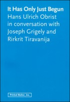 It Has Only Just Begun: Hans Ulrich Obrist in conversaiton with Joseph Grigely and Rirkrit Tiravanija