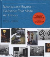 Biennials and Beyond - Exhibitions that Made Art History: 1962-2002