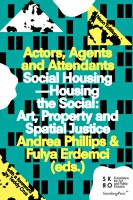 Actors, Agents and Attendants: Social Housing—Housing the Social: Art, Property and Spatial Justice