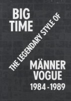 Big Time - The Legendary Style of Männer Vogue, 1984-1989