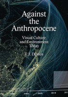 Against the Anthropocene: Visual Culture and Environment Today