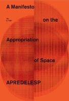 A Manifesto on the Appropriation on Space - A Methodology for Making Architecture
