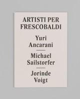 Artisti per Frescobaldi 2014: Yuri Ancarani, Michael Sailstorfer, Jorinde Voigt
