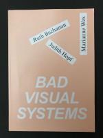 BAD VISUAL SYSTEMS: RUTH BUCHANAN, JUDITH HOPF, MARIANNE WEX