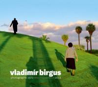 Vladimír Birgus photographs 1972-2014