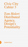 Civic City Cahier 3: Distributed Agency, Design's Potentiality