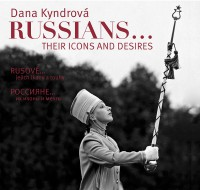 Russians ... / Rusové ... Their Icons and Desires / Jejich ikony a touhy