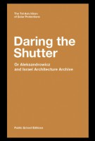 Daring the Shutter, Or Aleksandrowicz and Israel Architecture Archive. The Tel Aviv Idiom of Solar Protections