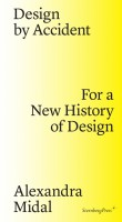 Design by Accident: For a New History of Design