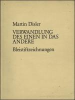 Martin Disler: Verwandlung des Einen in das Andere Bleistiftzeichnungen
