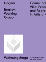 Dogma + Realism Working Group: Communal Villa. Production and Reproduction in Artists' Housing