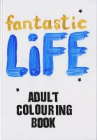 Fantastic Life Adult Colouring Book