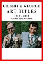 Gilbert & George Art Titles 1969-2010