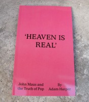 'Heaven Is Real' John Maus and the Truth of Pop
