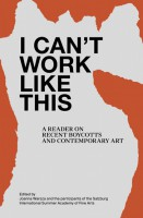 I Can't Work Like this: A Reader on Recent Boycotts and Contemporary Art
