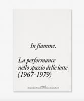 In fiamme. La performance nello spazio delle lotte (1967-1979)