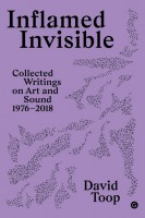 Inflamed Invisible - Collected Writings on Art and Sound, 1976–2018