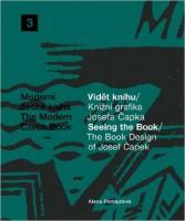 The Book Design of Josef Capek: Seeing The Book: The Modern Czech Book 3 (Moderni Ceska Kniha / the Modern Czech Book)