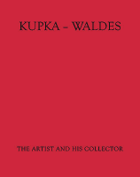 Kupka - Waldes: The Artist and His Collector