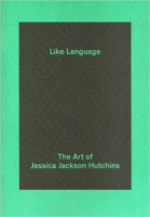 Like Language: The Art of Jessica Jackson Hutchins