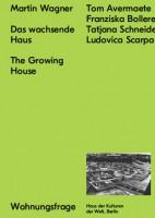 Martin Wagner: Das wachsende Haus / The Growing House (Reihe Wohnungsfrage)