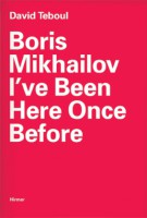 Boris Mikhailov. I've Been Here Once Before