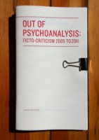 Out Of Psychoanalysis: Ficto-Criticism 2005 to 2011