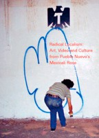 Radical Localism: Art, Video and Culture from Pueblo Nuevo's Mexicali Rose