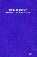 Richard Prince: Collected Writings