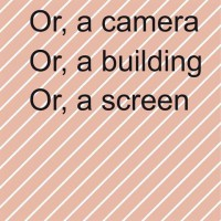 Or, a camera Or, a building Or, a screen