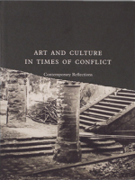 ART AND CULTURE IN TIMES OF CONFLICT: CONTEMPORARY REFLECTIONS