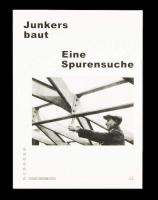 Junkers baut. Eine Spurensuche