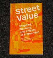 Street Value: Shopping, Planning and Politics at Fulton Mall.