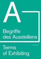 Terms of Exhibiting (from A to Z) / Begriffe des Ausstellens (von A bis Z)