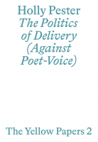 The Yellow Papers 2 – The Politics of Delivery (Against Poet-Voice)