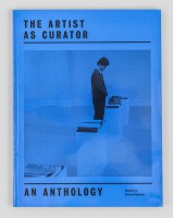 The Artist as Curator: An Anthology