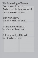 The Mattering of Matter: Documents from the Archive of the International Necronautical Society