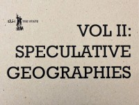 The State Vol II: Speculative Geographies