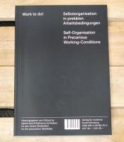 Work to do! Selbstorganisation in prekären Arbeitsbedingungen / Self-Organisation in Precarious Working-Conditions