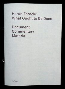 harun_farocki_was_getan_werden_soll_what_ought_to_be_done_9782940524501_harun_farocki_institut_elsa_de_seynes_motto_books_2016_5_-_copie