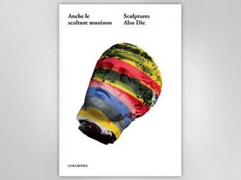 Anche_le_sculture_muoiono_Sculptures_Also_Die_Lorenzo_Benedetti_cura_Books_Motto_Distribution_1