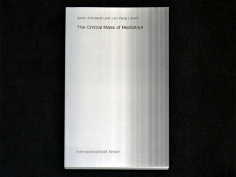 Critical_Mass_of_Mediation_Soren_Andreasen_Lars_Bang_Larsen_Internationalistisk_Ideale_Motto_Distribution_1