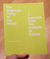 The Brightest Thing In The World: 3 Essays From The Institute of Failure