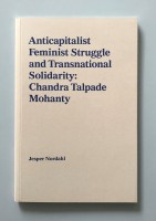 Anticapitalist Feminist Struggle and Transnational Solidarity: Chandra Talpade Mohanty