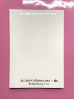 Into the City, Onto the Stage: Unlikely Collaborations in the Performing Arts